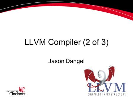 LLVM Compiler (2 of 3) Jason Dangel. Lectures High-level overview of LLVM (Katie) Walkthrough of LLVM in context of our project (Jason) –Input requirements.