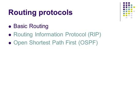 Routing protocols Basic Routing Routing Information Protocol (RIP) Open Shortest Path First (OSPF)