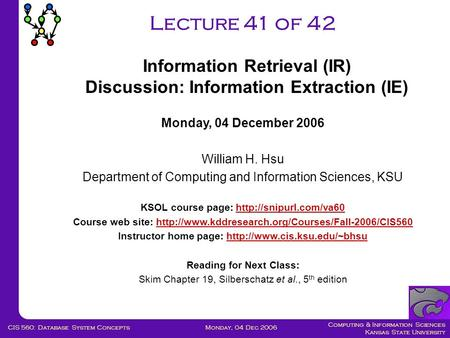 Computing & Information Sciences Kansas State University Monday, 04 Dec 2006CIS 560: Database System Concepts Lecture 41 of 42 Monday, 04 December 2006.