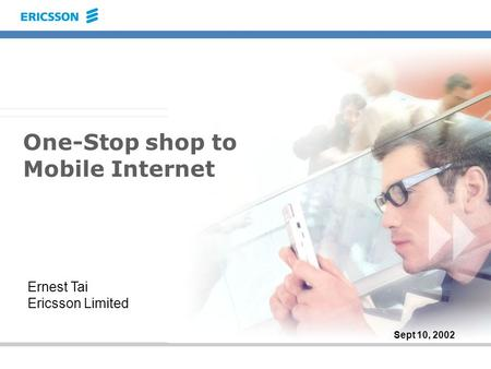 Ernest Tai Ericsson Limited Sept 10, 2002 One-Stop shop to Mobile Internet.