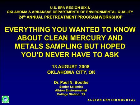 A L B I O N E N V I R O N M E N T A L U.S. EPA REGION SIX & OKLAHOMA & ARKANSAS DEPARTMENTS OF ENVIRONMENTAL QUALITY 24 th ANNUAL PRETREATMENT PROGRAM.