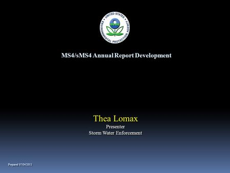 MS4/sMS4 Annual Report Development Thea Lomax Presenter Storm Water Enforcement Thea Lomax Presenter Storm Water Enforcement Prepared 07/04/2011.