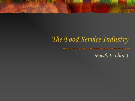 The Food Service Industry Foods I: Unit 1. A Culinary Journey… Ever wonder where and when certain foods evolved? The Food Timeline.