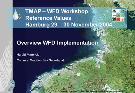 TMAP – WFD Workshop Reference Values Hamburg 29 – 30 November 2004 Overview WFD Implementation Harald Marencic Common Wadden Sea Secretariat.