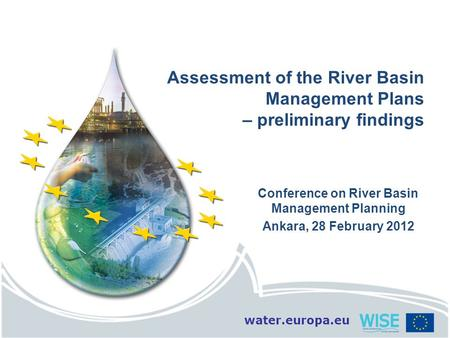 Water.europa.eu Assessment of the River Basin Management Plans – preliminary findings Conference on River Basin Management Planning Ankara, 28 February.
