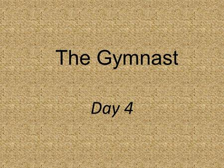 The Gymnast Day 4. Why do people try to change themselves?