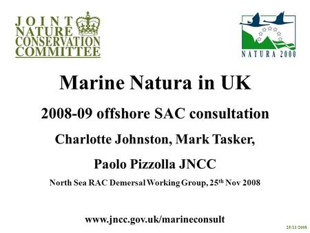 Www.jncc.gov.uk/marineconsult Marine Natura in UK 2008-09 offshore SAC consultation Charlotte Johnston, Mark Tasker, Paolo Pizzolla JNCC North Sea RAC.