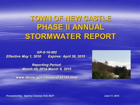 TOWN OF NEW CASTLE PHASE II ANNUAL STORMWATER REPORT GP-0-10-002 Effective May 1, 2010 Expires: April 30, 2015 Reporting Period: March 10, 2014-March 9,
