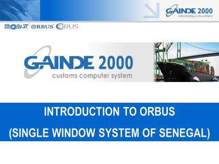 UNECE UN/CEFACT INTRODUCTION TO ORBUS (SINGLE WINDOW SYSTEM OF SENEGAL)