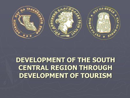 DEVELOPMENT OF THE SOUTH CENTRAL REGION THROUGH DEVELOPMENT OF TOURISM.