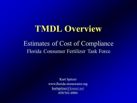 TMDL Overview Kurt Spitzer  850/561-0904 Estimates of Cost of Compliance Florida Consumer Fertilizer.