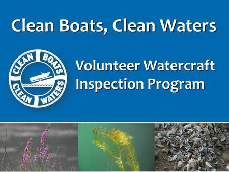Clean Boats, Clean Waters Volunteer Watercraft Inspection Program.
