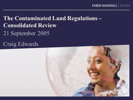 The Contaminated Land Regulations – Consolidated Review 21 September 2005 Craig Edwards.