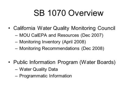SB 1070 Overview California Water Quality Monitoring Council –MOU CalEPA and Resources (Dec 2007) –Monitoring Inventory (April 2008) –Monitoring Recommendations.