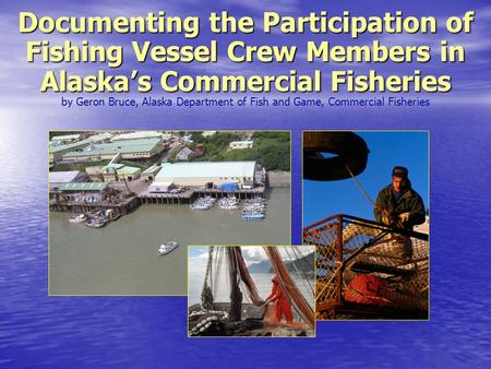 Documenting the Participation of Fishing Vessel Crew Members in Alaska's Commercial Fisheries Documenting the Participation of Fishing Vessel Crew Members.