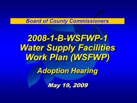 2008-1-B-WSFWP-1 Water Supply Facilities Work Plan (WSFWP) Adoption Hearing May 19, 2009 2008-1-B-WSFWP-1 Water Supply Facilities Work Plan (WSFWP) Adoption.