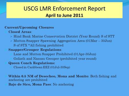 USCG LMR Enforcement Report April to June 2011 Current/Upcoming Closures  Closed Areas :  Hind Bank Marine Conservation District (Year Round) S of STT.
