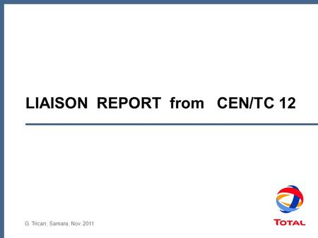 LIAISON REPORT from CEN/TC 12 G. Trican, Samara, Nov. 2011.