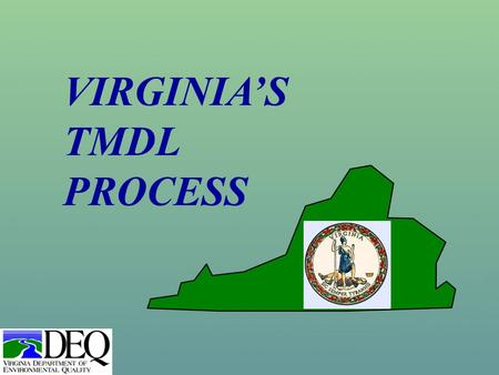 VIRGINIA'S TMDL PROCESS. Water Quality Standards Standards are regulations based on federal and state law that set: –numeric and narrative limits on pollutants.