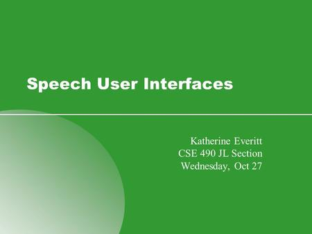 Speech User Interfaces Katherine Everitt CSE 490 JL Section Wednesday, Oct 27.