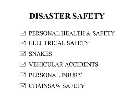DISASTER SAFETY + PERSONAL HEALTH & SAFETY + ELECTRICAL SAFETY + SNAKES + VEHICULAR ACCIDENTS + PERSONAL INJURY + CHAINSAW SAFETY.