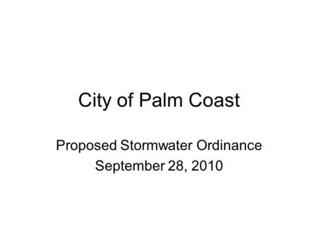City of Palm Coast Proposed Stormwater Ordinance September 28, 2010.