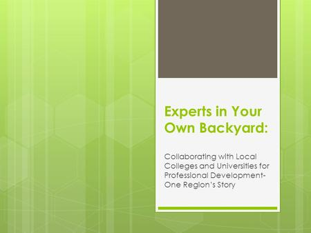 Experts in Your Own Backyard: Collaborating with Local Colleges and Universities for Professional Development- One Region's Story.