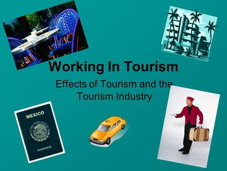 Effects of Tourism and the Tourism Industry Working In Tourism.