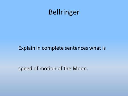 Bellringer Explain in complete sentences what is speed of motion of the Moon.