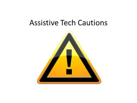 Assistive Tech Cautions. Student Tracking…. In your speech folder for each student: – SETT/reSETT report – Year-end AAC/AT Summary – Anything else that.