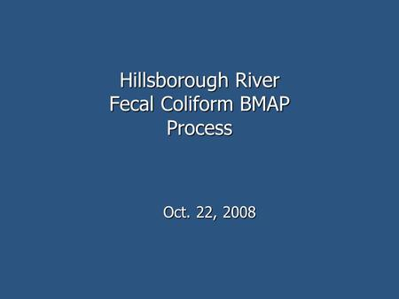 Hillsborough River Fecal Coliform BMAP Process Oct. 22, 2008.