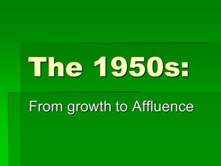 The 1950s: From growth to Affluence. Gross National Product (1945-1960)