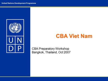 CBA Viet Nam CBA Preparatory Workshop Bangkok, Thailand, Oct 2007.