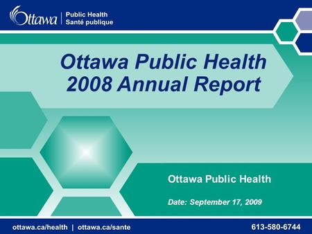 Ottawa Public Health 2008 Annual Report Ottawa Public Health Date: September 17, 2009.