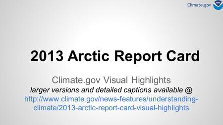 Climate.gov 2013 Arctic Report Card Climate.gov Visual Highlights larger versions and detailed captions