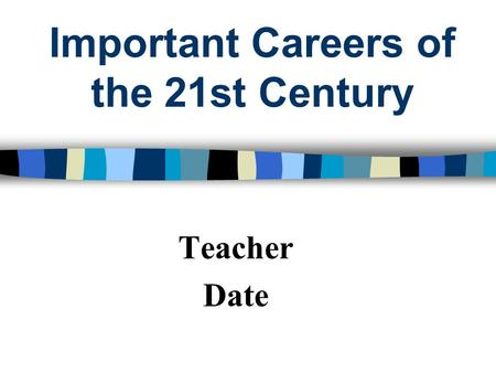 Important Careers of the 21st Century Teacher Date.
