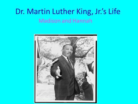 Dr. Martin Luther King, Jr.'s Life Madison and Hannah.