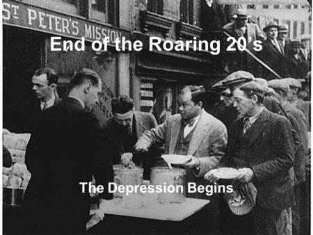 End of the Roaring 20's The Depression Begins. Things Were Going Well… By 1928 the Dow Jones Industrial Average had risen 122 points. Dow Jones-average.