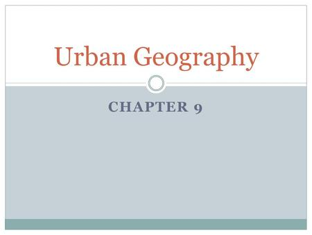 CHAPTER 9 Urban Geography. CITY A conglomeration of people and buildings clustered together to serve as a center of politics, culture, and economics.
