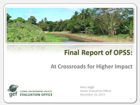 At Crossroads for Higher Impact Anna Viggh Senior Evaluation Officer December 16, 2013 Final Report of OPS5: 1.
