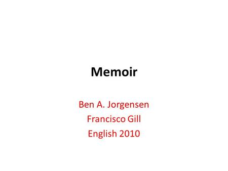Memoir Ben A. Jorgensen Francisco Gill English 2010.