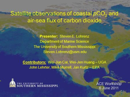 Satellite observations of coastal pCO 2 and air-sea flux of carbon dioxide Presenter: Steven E. Lohrenz Department of Marine Science The University of.