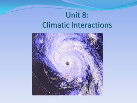 "Unit 8: Climatic Interactions. Warm Up How was your Christmas break? Write ""No School"" on Monday."