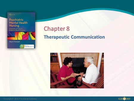 Copyright © 2014. F.A. Davis Company Therapeutic Communication Chapter 8.