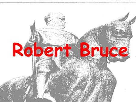 Robert Bruce. Robert Bruce was named Guardian of Scotland in1298 after Wallace's defeat However, this was only to last a 12 month period in which he had.