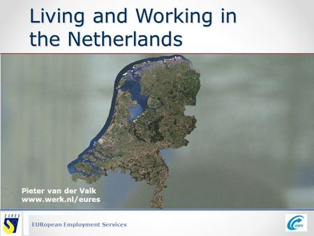 EURopean Employment Services Living and Working in the Netherlands Pieter van der Valk www.werk.nl/eures.