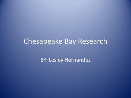 Chesapeake Bay Research BY: Lesley Hernandez. Why is it important to have a variety of living things in the Bay? It is important to have a variety of.