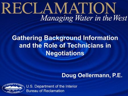 Gathering Background Information and the Role of Technicians in Negotiations Doug Oellermann, P.E.