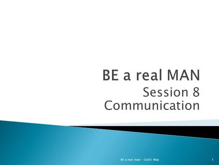 Session 8 Communication BE a real man – God's Way1.