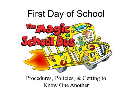 First Day of School Procedures, Policies, & Getting to Know One Another.